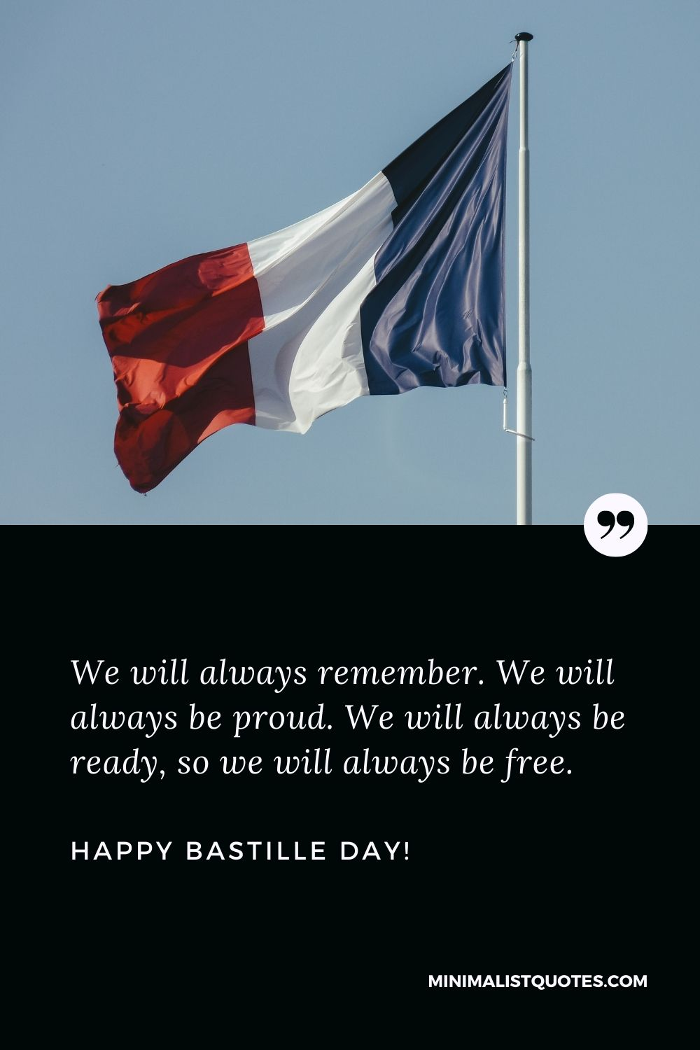 Bastille Day Greetings: We will always remember. We will always be proud. We will always be ready, so we will always be free. Happy Bastille Day!