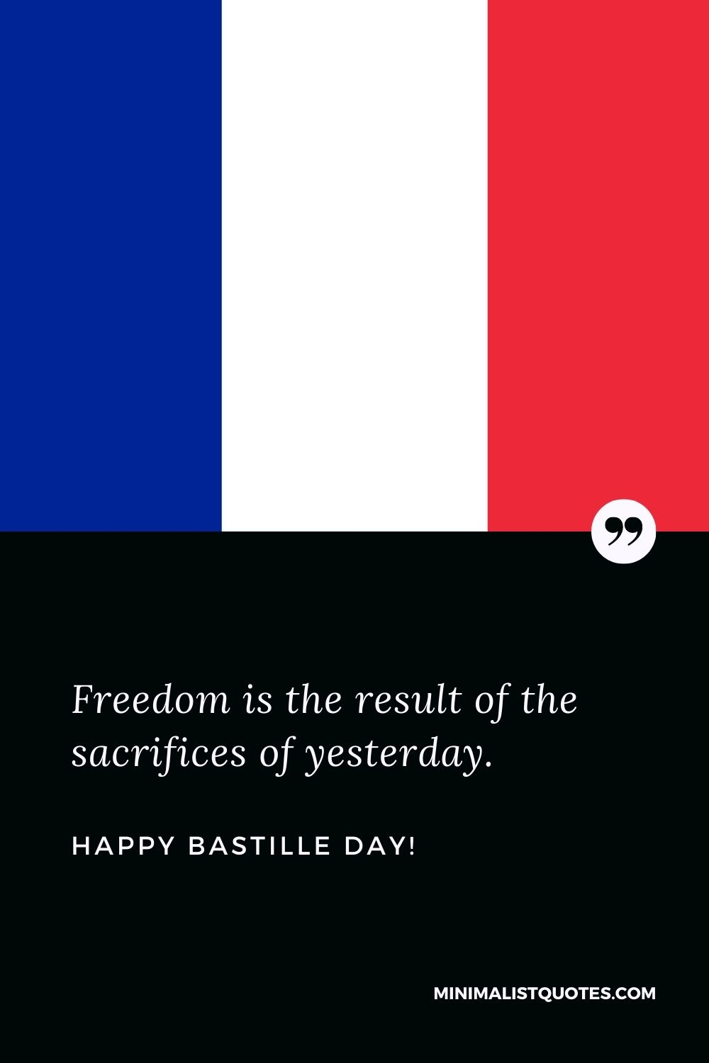 Bastille Day Wishes: Freedom is the result of the sacrifices of yesterday. Happy Bastille Day!