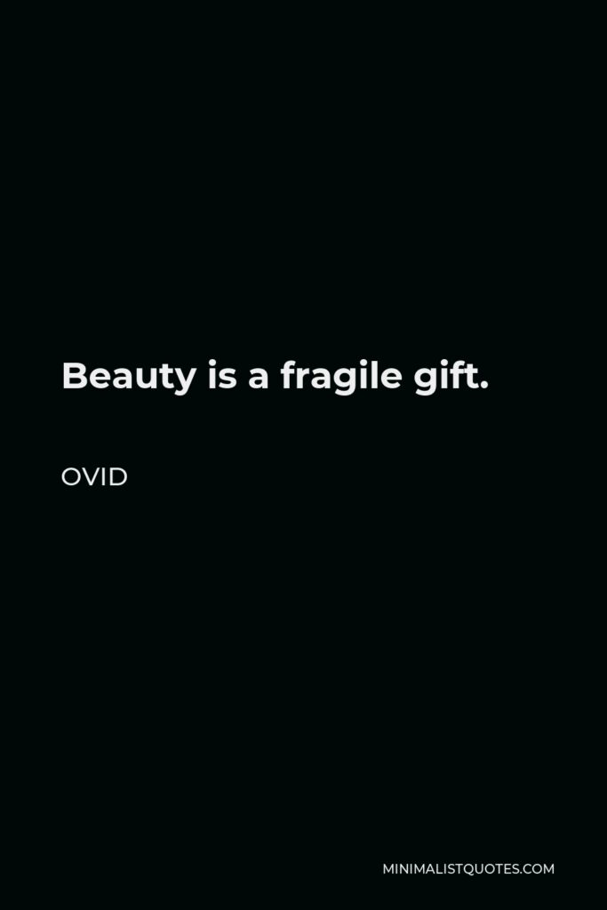 Ovid Quote - Beauty is a fragile gift.