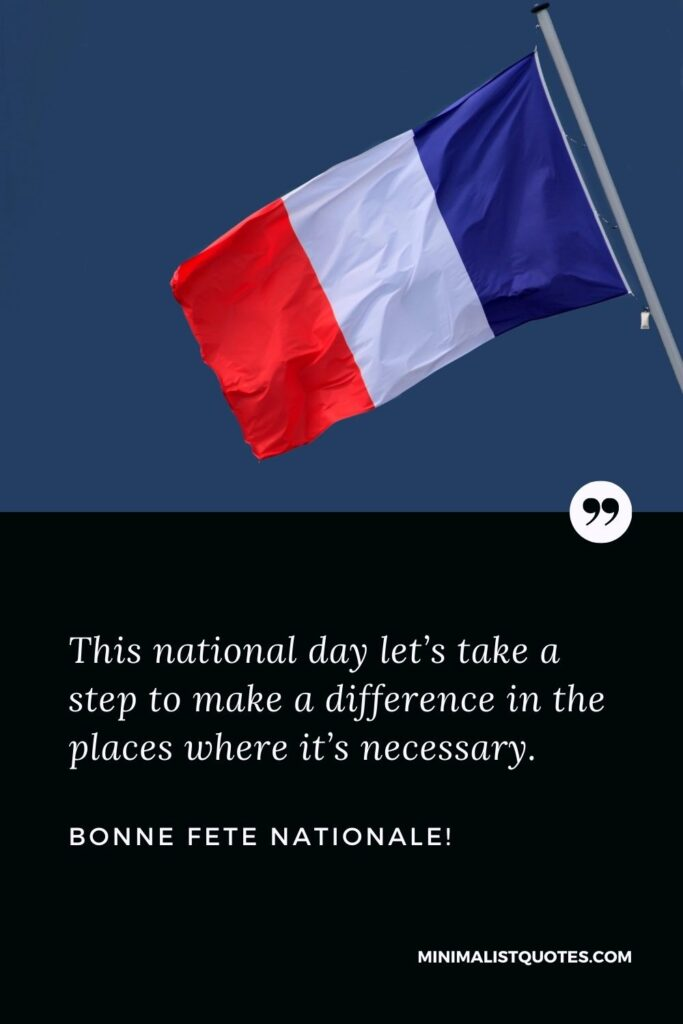 Bonne Fete Nationale: This national day let's take a step to make a difference in the places where it's necessary.