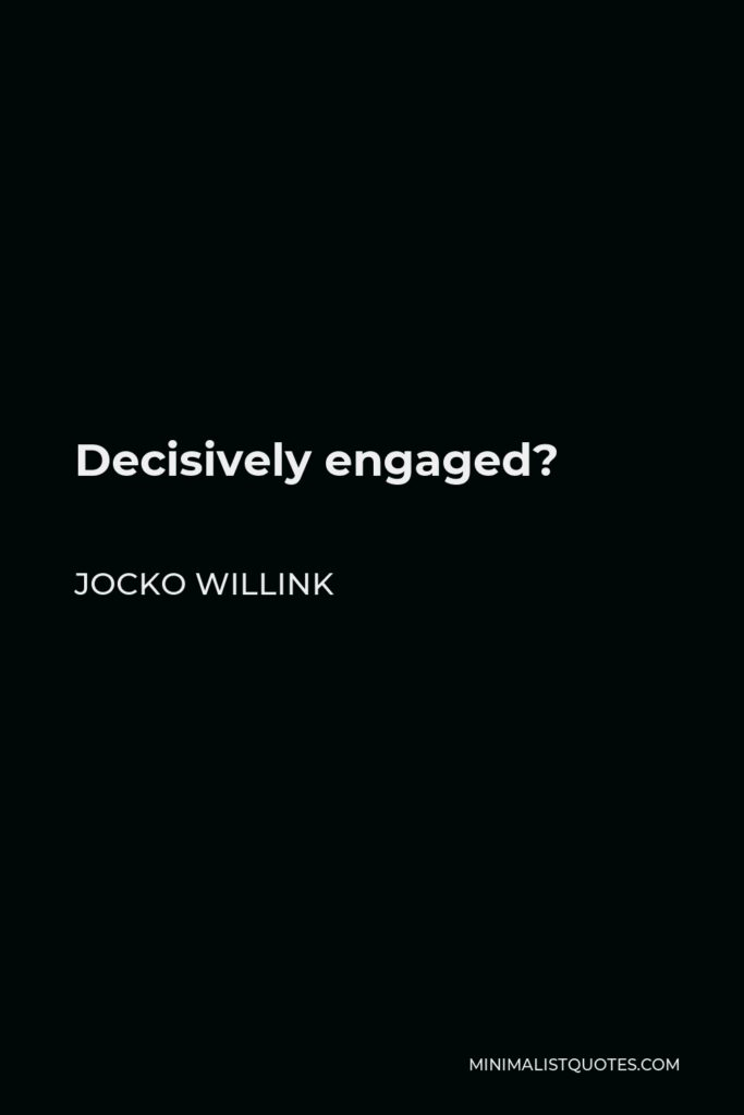 Jocko Willink Quote - Decisively engaged?