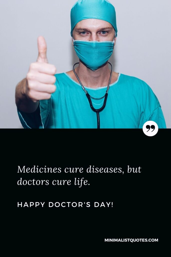 Doctor's Day Quote With Image: Medicines cure diseases, but doctors cure life. Happy Doctor's Day!