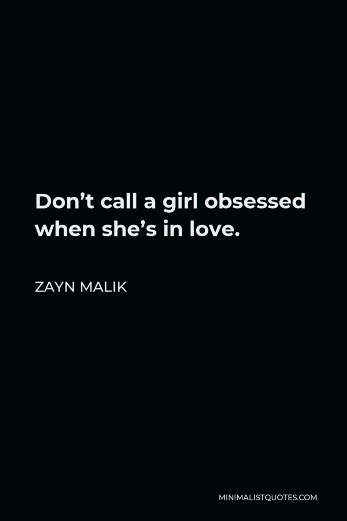 Zayn Malik Quote - Don't call a girl obsessed when she's in love.