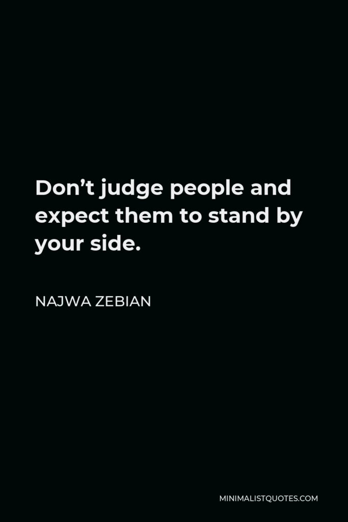 Najwa Zebian Quote - Don't judge people and expect them to stand by your side.