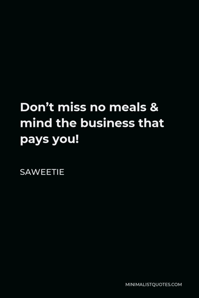 Saweetie Quote - Don't miss no meals & mind the business that pays you!
