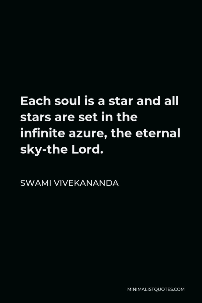Swami Vivekananda Quote - Each soul is a star and all stars are set in the infinite azure, the eternal sky-the Lord.