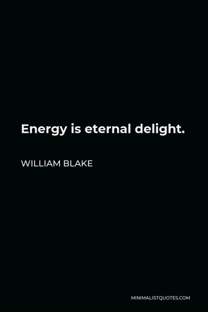 William Blake Quote - Energy is eternal delight.