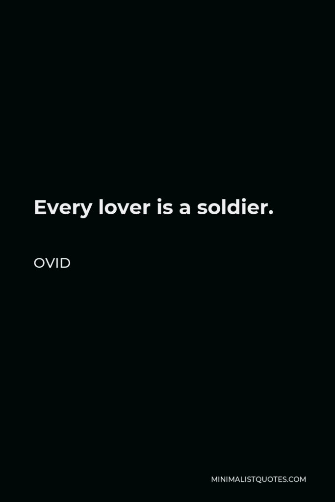 Ovid Quote - Every lover is a soldier.