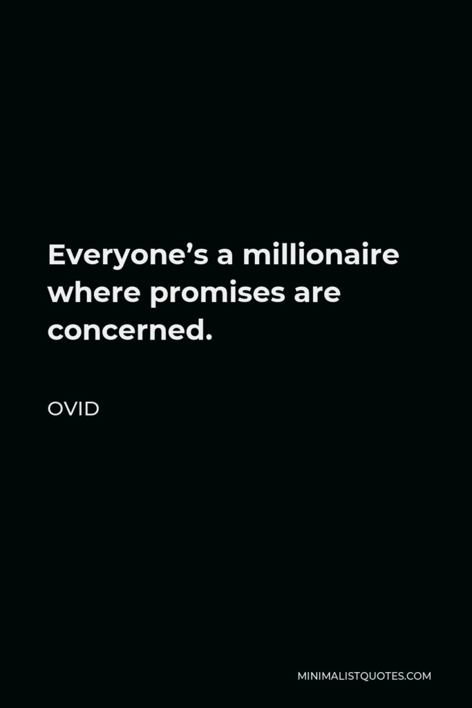 Ovid Quote - Everyone's a millionaire where promises are concerned.