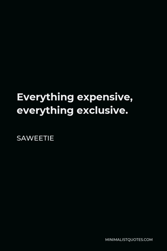 Saweetie Quote - Everything expensive, everything exclusive.