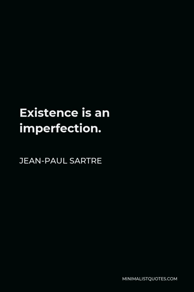 Jean-Paul Sartre Quote - Existence is an imperfection.