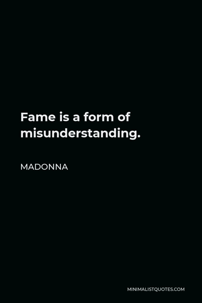 Madonna Quote - Fame is a form of misunderstanding.
