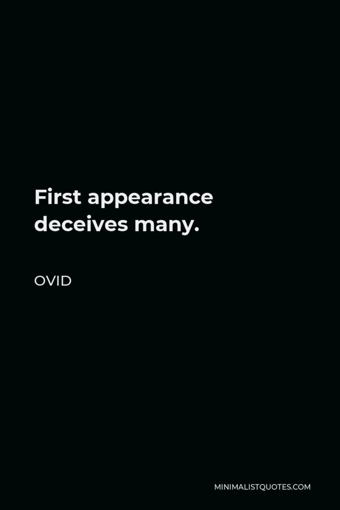 Ovid Quote - First appearance deceives many.