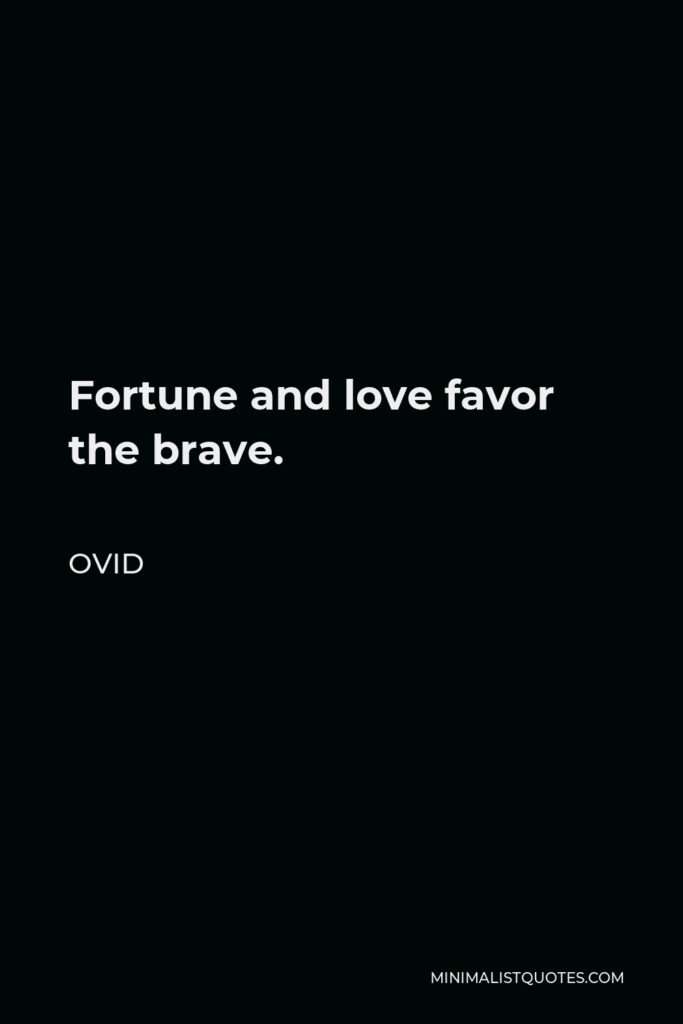 Ovid Quote - Fortune and love favor the brave.
