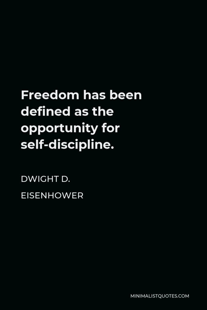 Dwight D. Eisenhower Quote - Freedom has been defined as the opportunity for self-discipline.