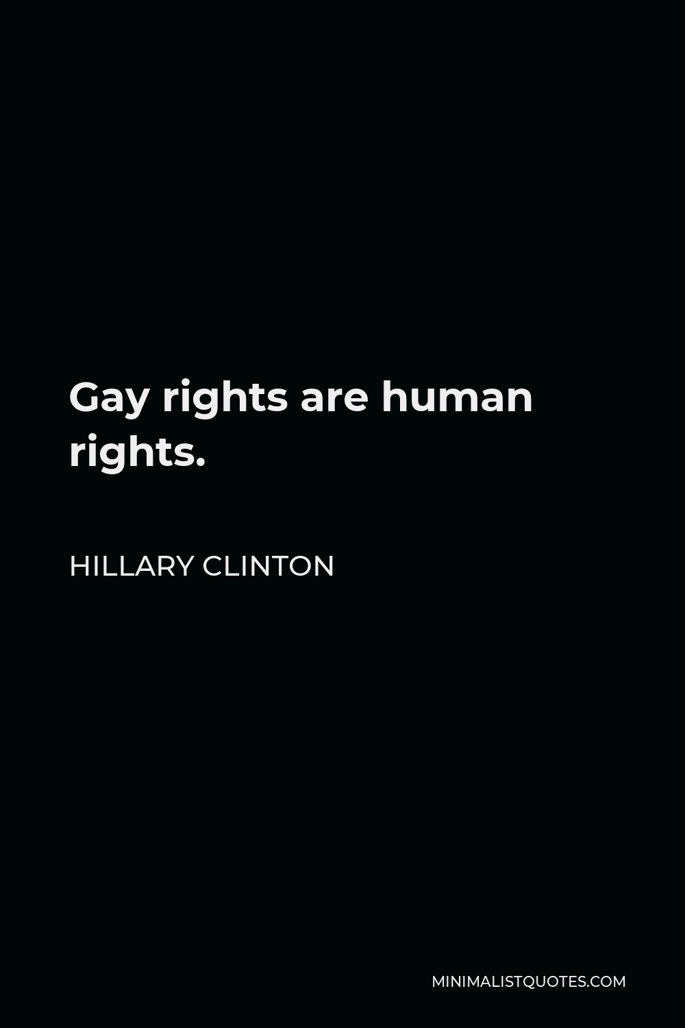 Hillary Clinton Quote - Gay rights are human rights.