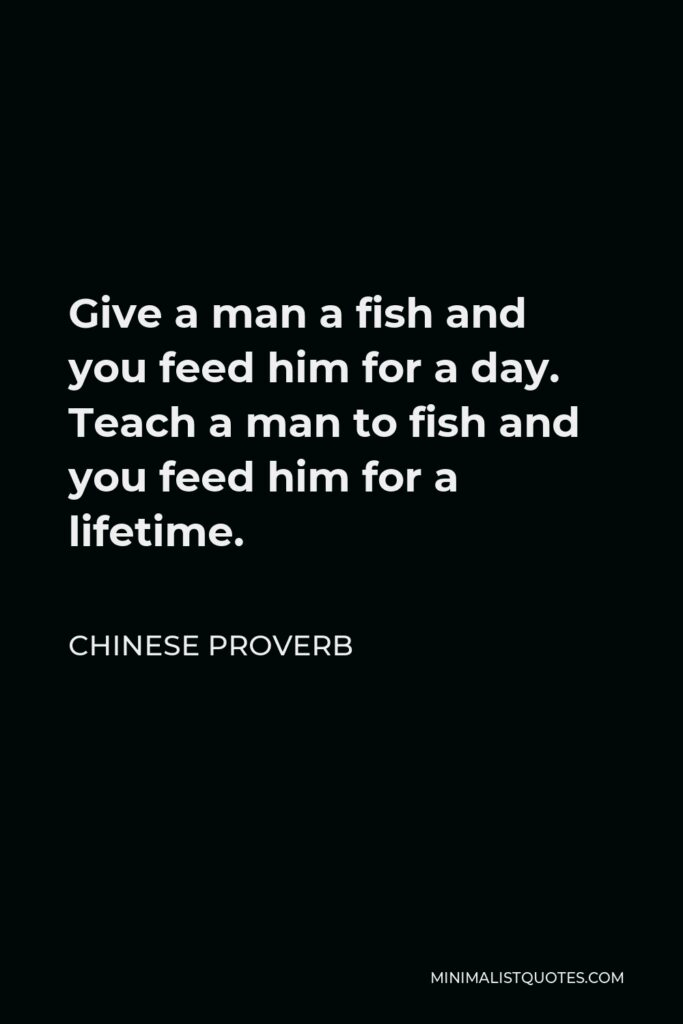 Maimonides Quote - Give a man a fish and you feed him for a day; teach a man to fish and you feed him for a lifetime.