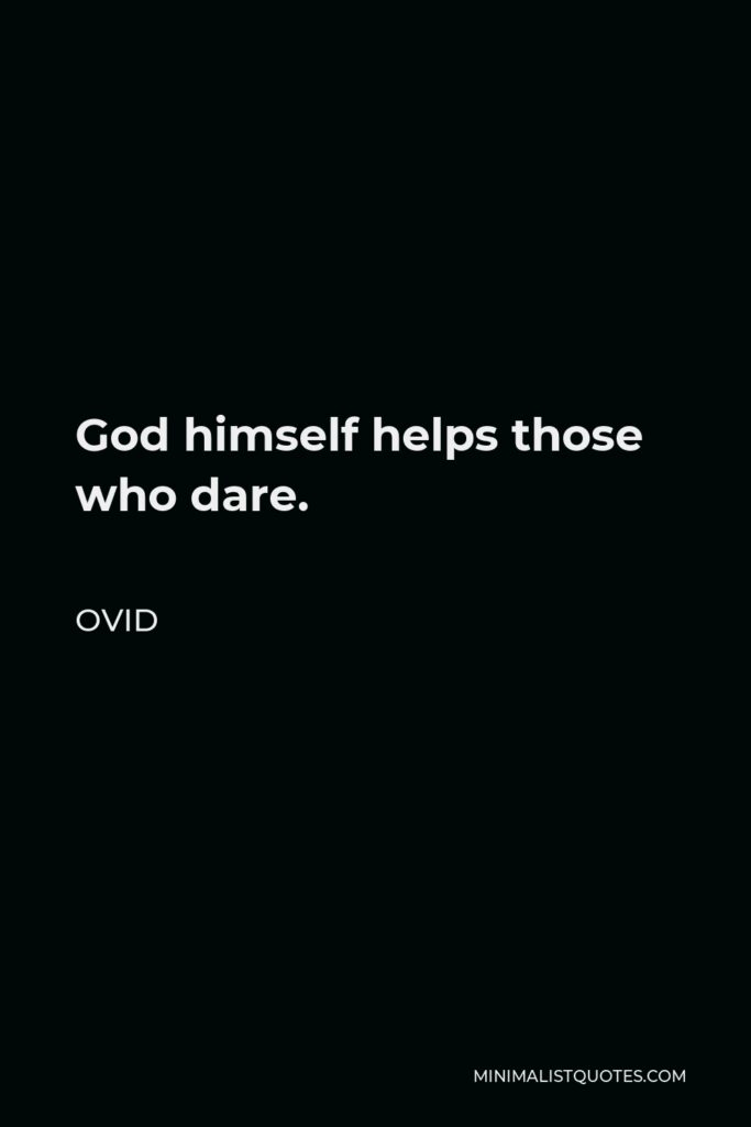 Ovid Quote - God himself helps those who dare.