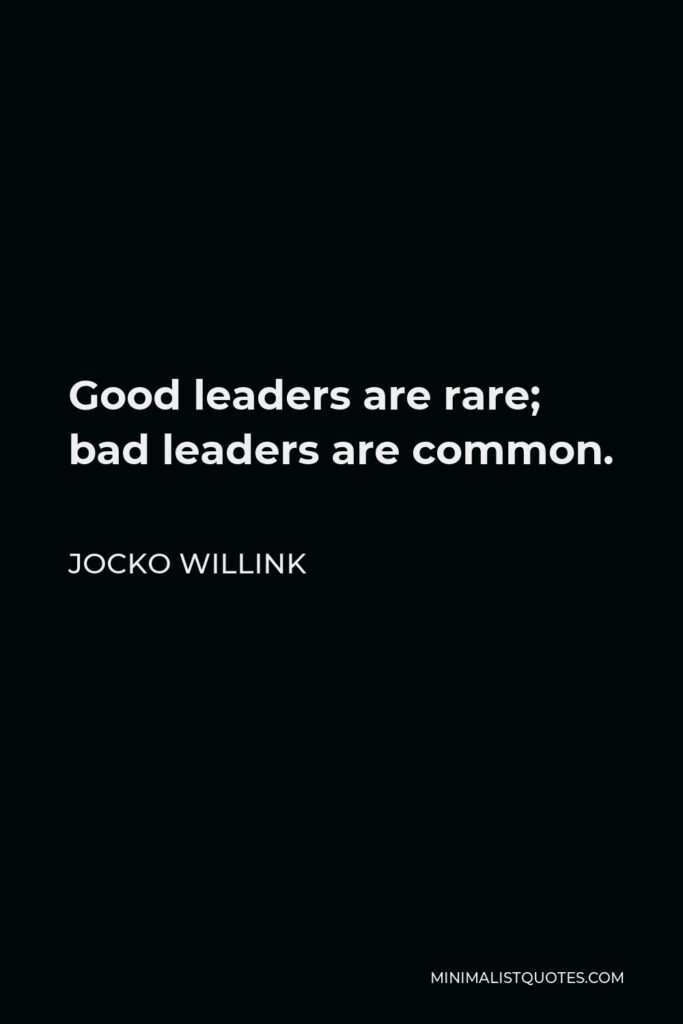 Jocko Willink Quote - Good leaders are rare; bad leaders are common.