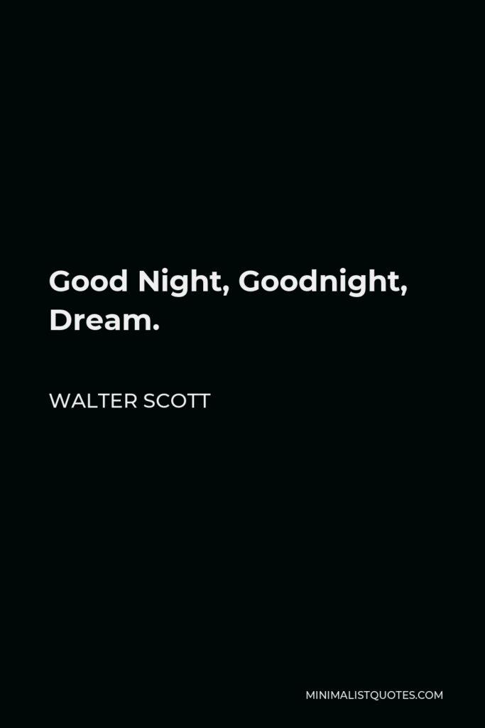 Walter Scott Quote - Good Night, Goodnight, Dream.