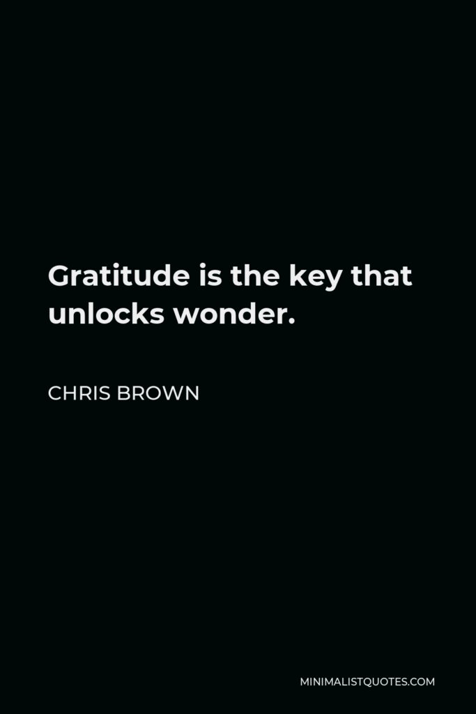 Chris Brown Quote - Gratitude is the key that unlocks wonder.