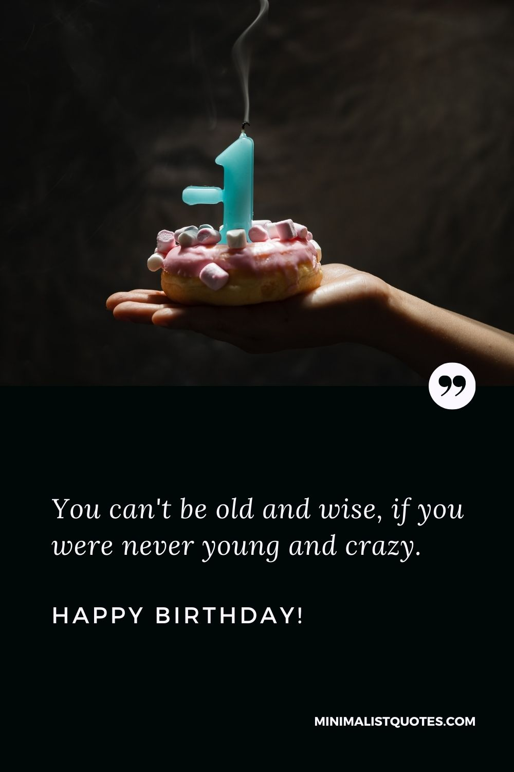 Happy birthday wishes for BFF: You can't be old and wise if you were never young and crazy.