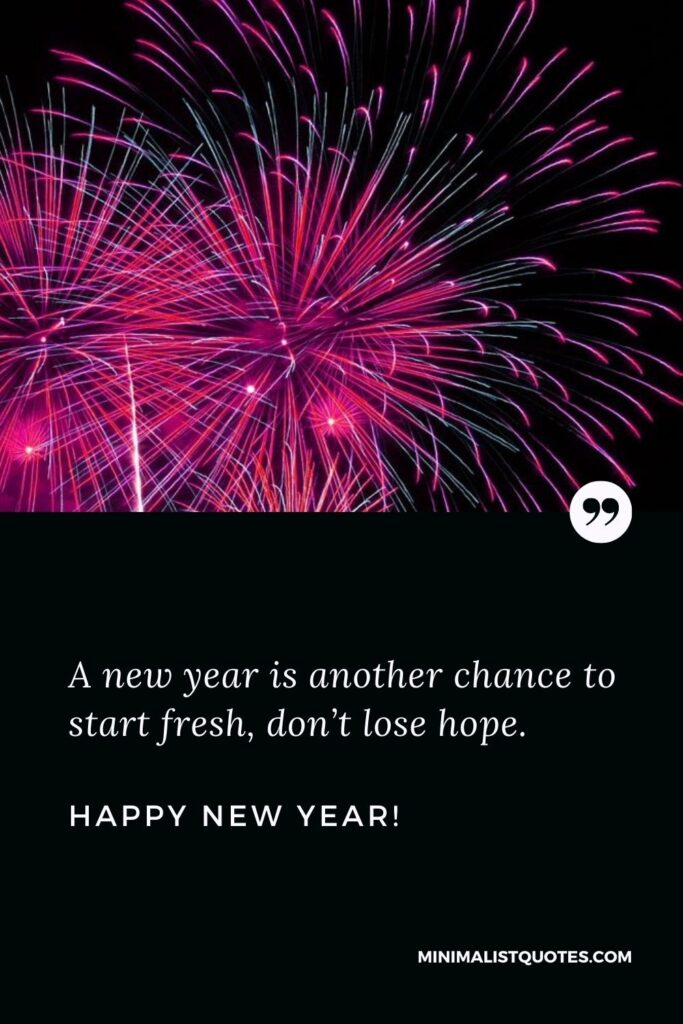 happy new year 2022 quotes: A new year is another chance to start fresh, don't lose hope. Happy New Year!
