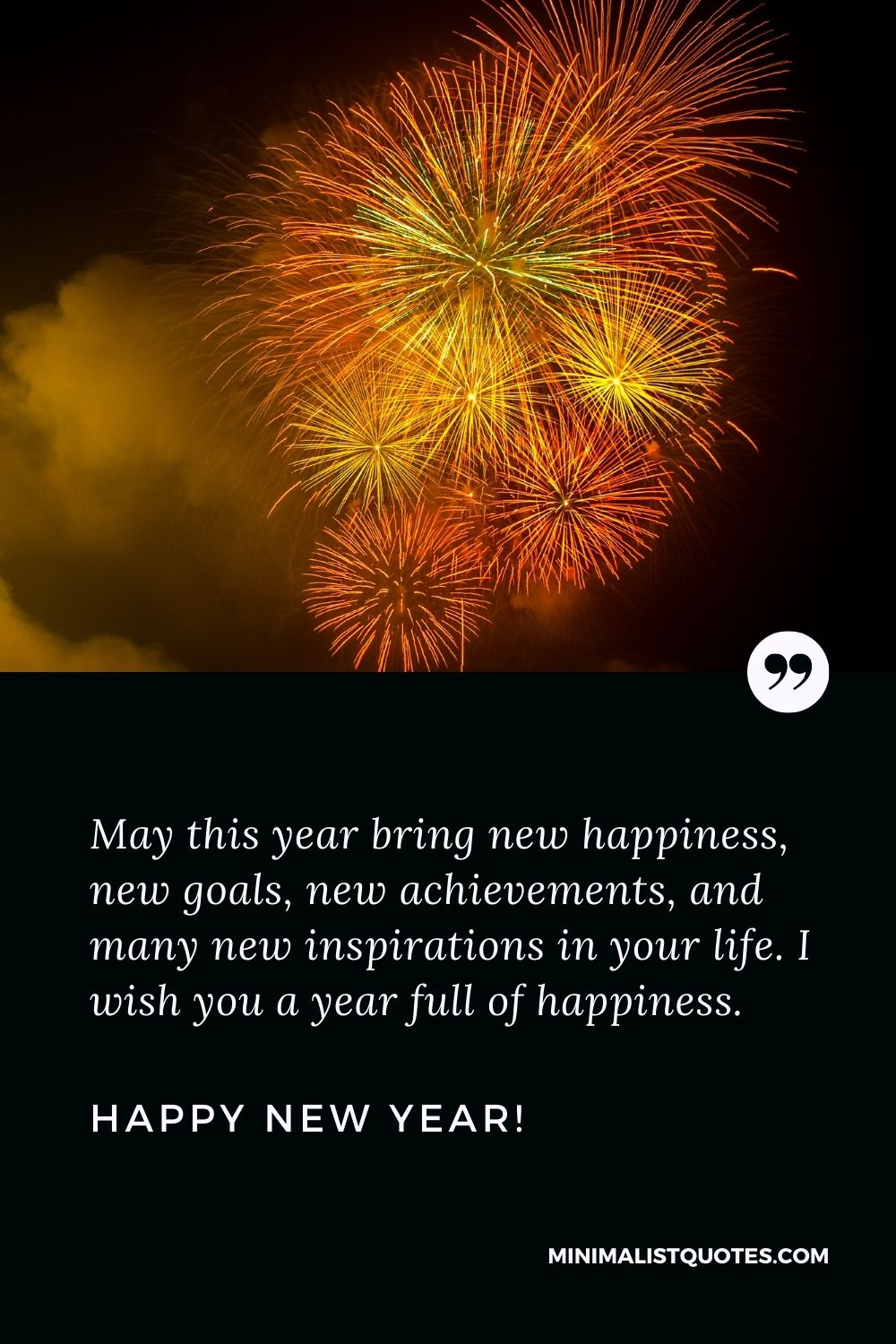 Happy new year greetings 2022: May this year bring new happiness, new goals, new achievements, and many new inspirations in your life. I wish you a year full of happiness. Happy New Year!