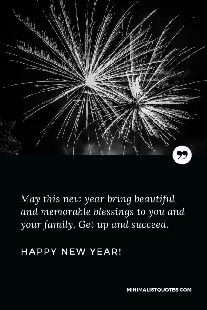 Happy new year message 2022: May this new year bring beautiful and memorable blessings to you and your family. Get up and succeed. Happy New Year!