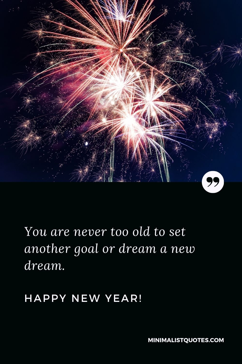 Happy new year quotes 2022: You are never too old to set another goal, or to dream a new dream. Happy New Year!