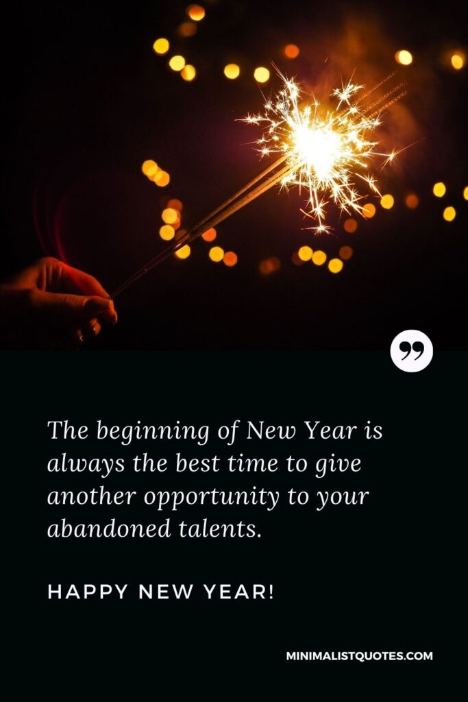 Happy new year quotes 2022: The beginning of New Year is always the best time to give another opportunity to your abandoned talents. Happy New Year!