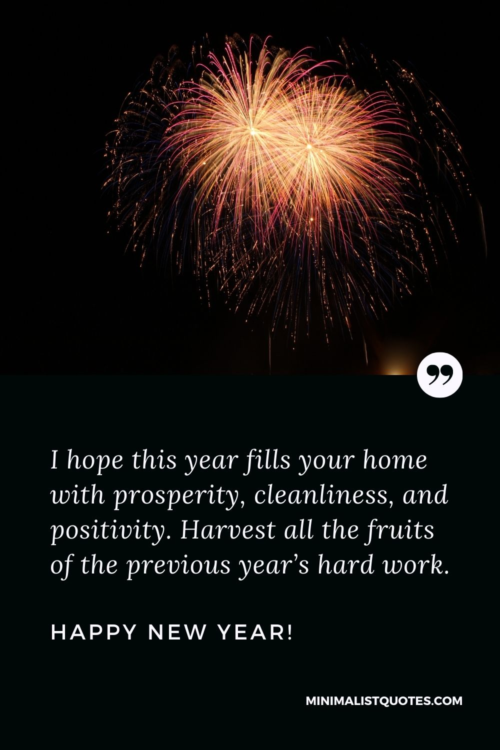 Happy new year wishes 2022: I hope this year fills your home with prosperity, cleanliness, and positivity. Harvest all the fruits of the previous year's hard work. Happy New Year!