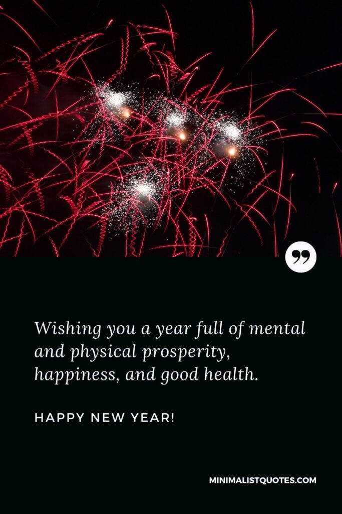 Happy New Year Wishes: Wishing you a year full of mental and physical prosperity, happiness, and good health. Happy New Year!