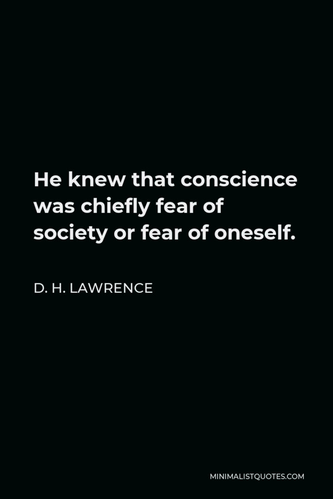 D. H. Lawrence Quote - He knew that conscience was chiefly fear of society or fear of oneself.