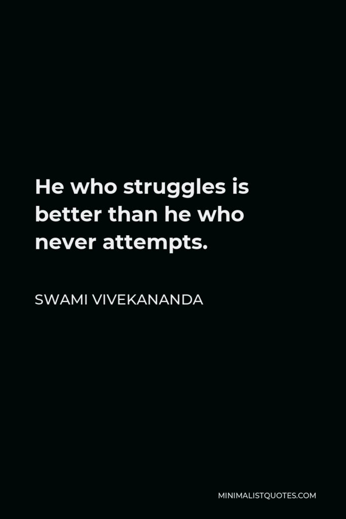 Swami Vivekananda Quote - He who struggles is better than he who never attempts.
