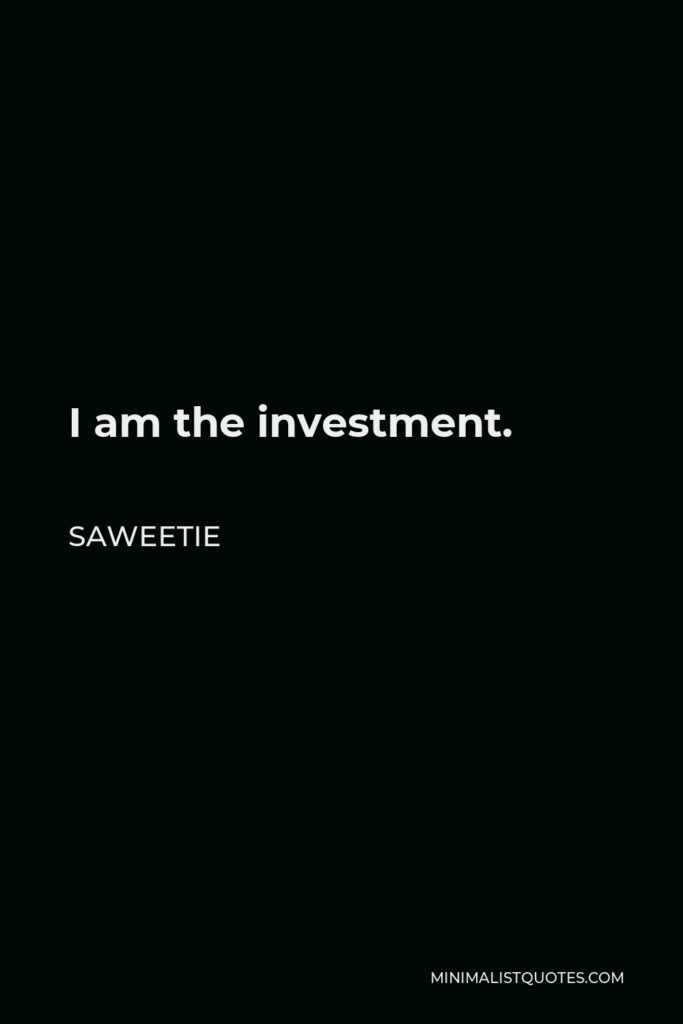 Saweetie Quote - I am the investment.