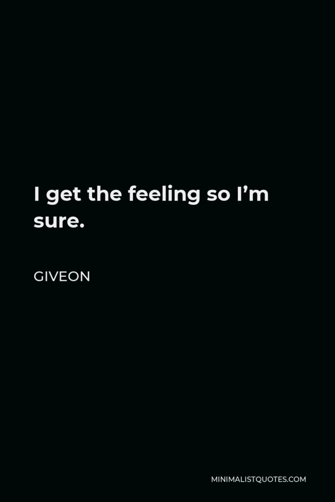 Giveon Quote - I get the feeling so I'm sure.