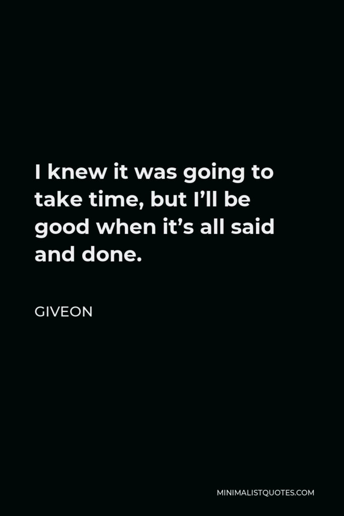 Giveon Quote - I knew it was going to take time, but I'll be good when it's all said and done.