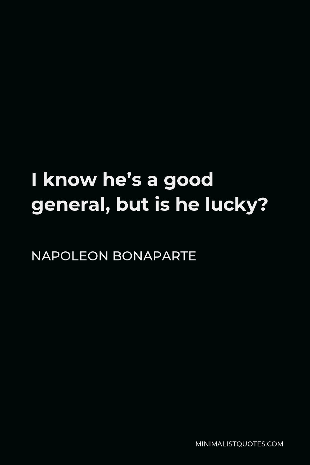 Napoleon Bonaparte Quote - I know he's a good general, but is he lucky?