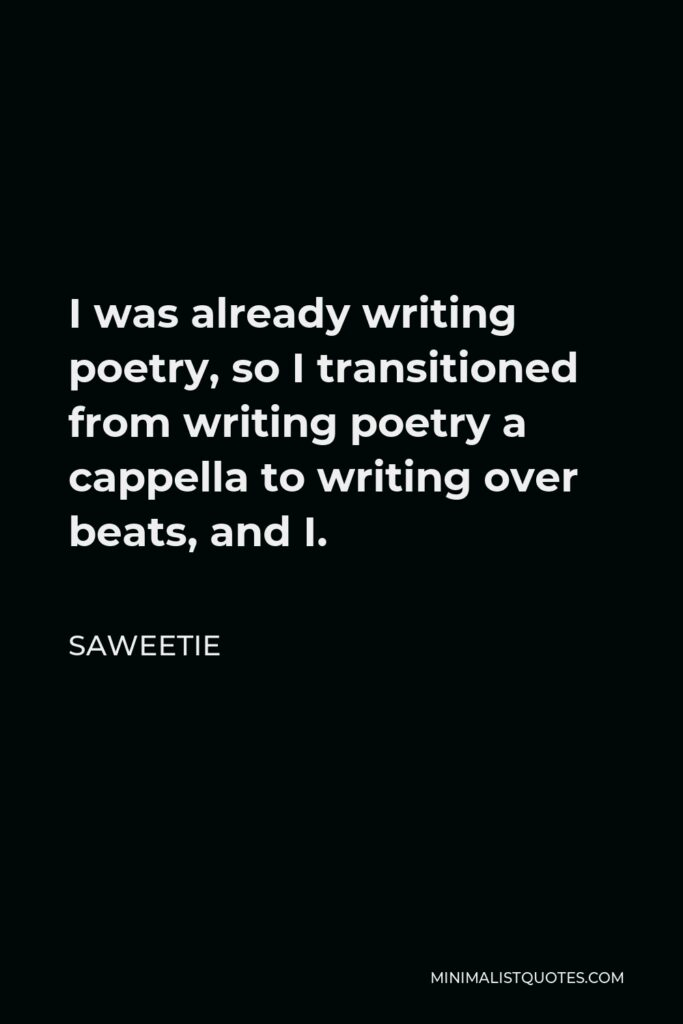 Saweetie Quote - I was already writing poetry, so I transitioned from writing poetry a cappella to writing over beats, and I.