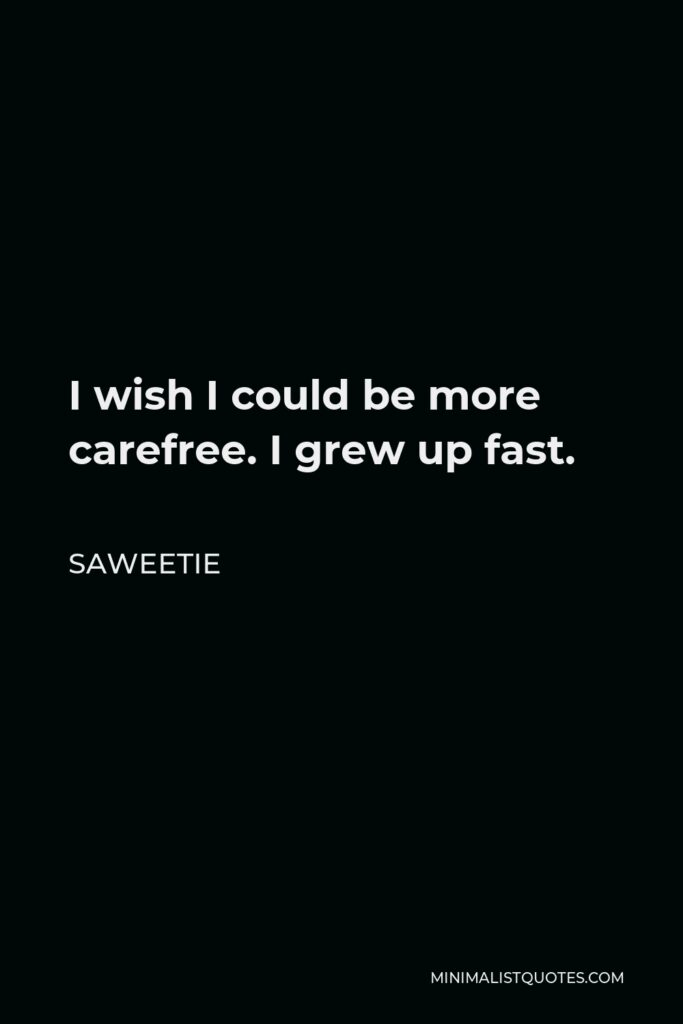 Saweetie Quote - I wish I could be more carefree. I grew up fast.