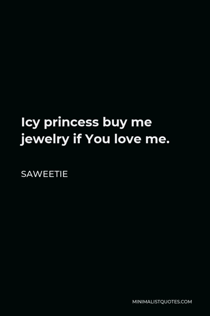 Saweetie Quote - Icy princess buy me jewelry if You love me.