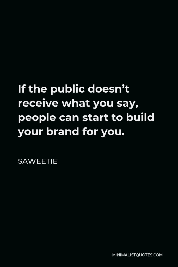 Saweetie Quote - If the public doesn't receive what you say, people can start to build your brand for you.