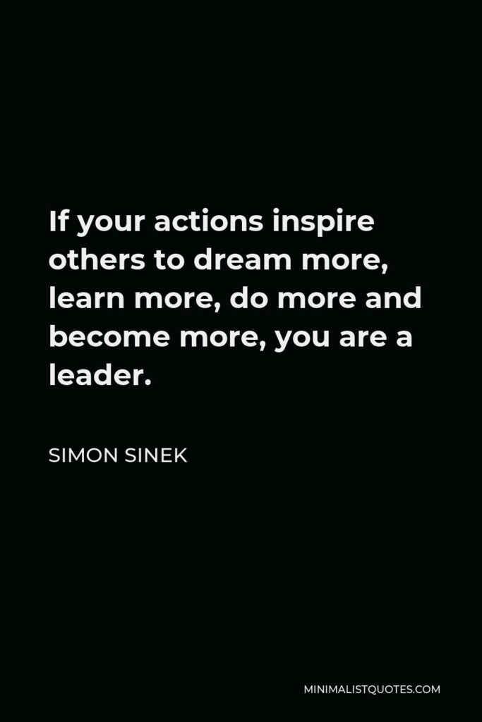 John Quincy Adams Quote - If your actions inspire others to dream more, learn more, do more and become more, you are a leader.