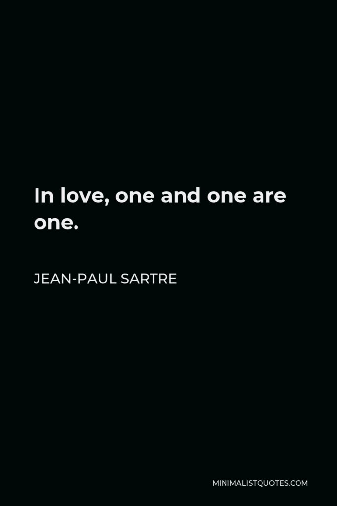 Jean-Paul Sartre Quote - In love, one and one are one.