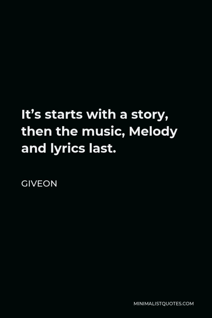 Giveon Quote - It's starts with a story, then the music, Melody and lyrics last.