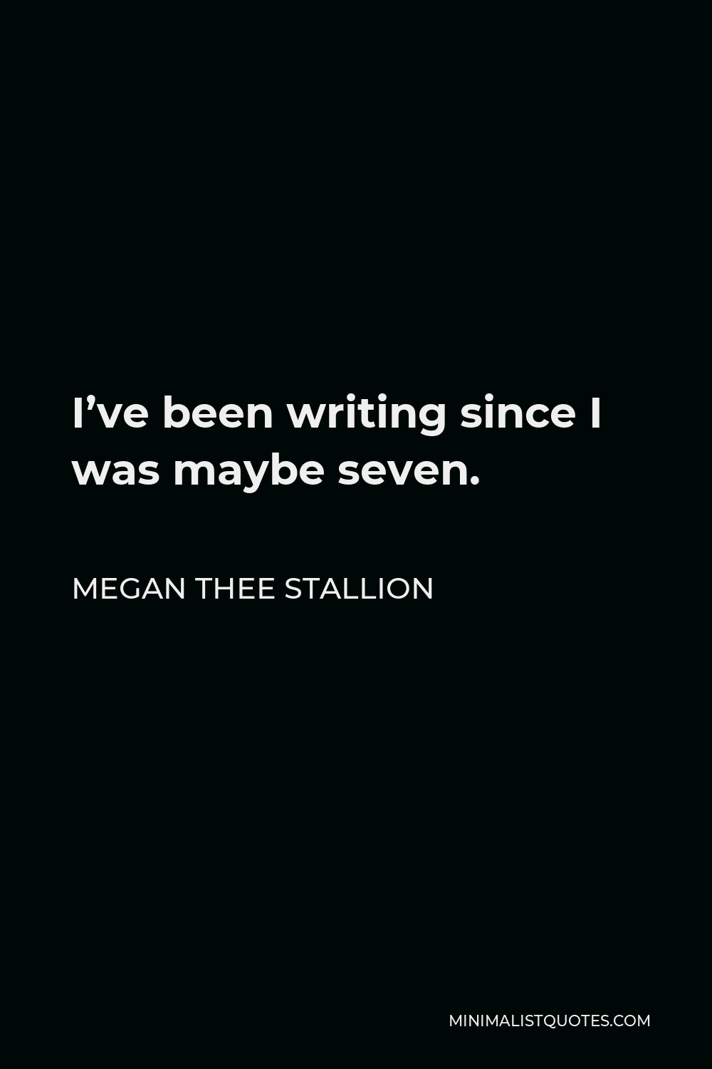Megan Thee Stallion Quote - I've been writing since I was maybe seven.