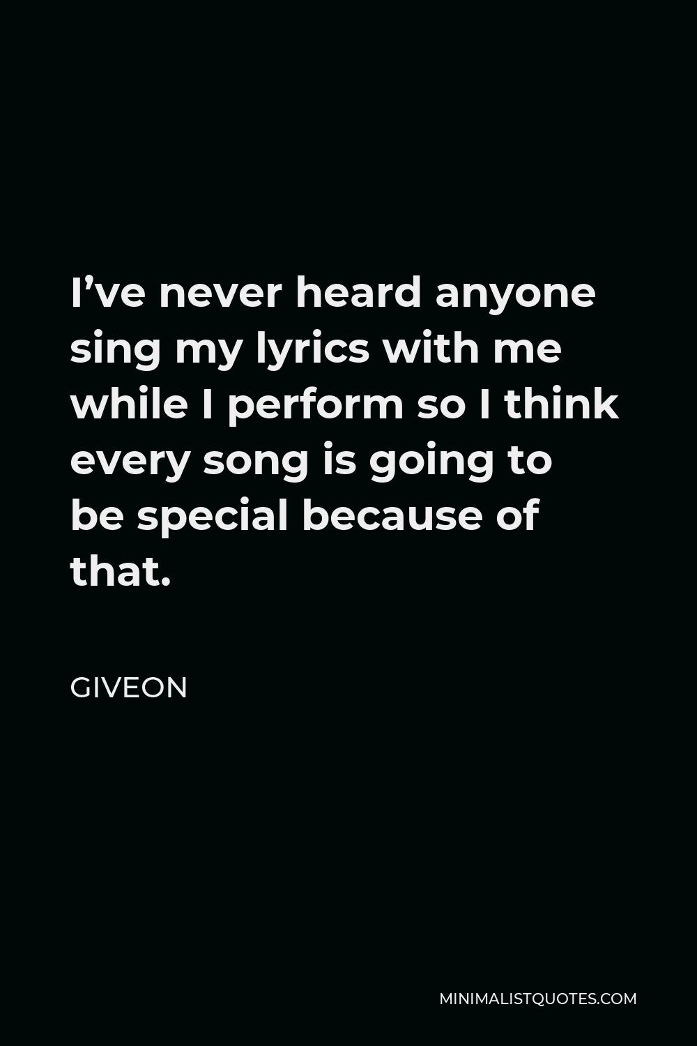 Giveon Quote - I've never heard anyone sing my lyrics with me while I perform so I think every song is going to be special because of that.