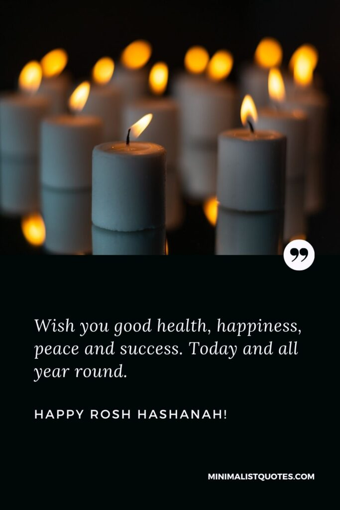 Jewish new year greetings: Wish you good health, happiness, peace, and success. Today and all year round. Happy Rosh Hashanah!