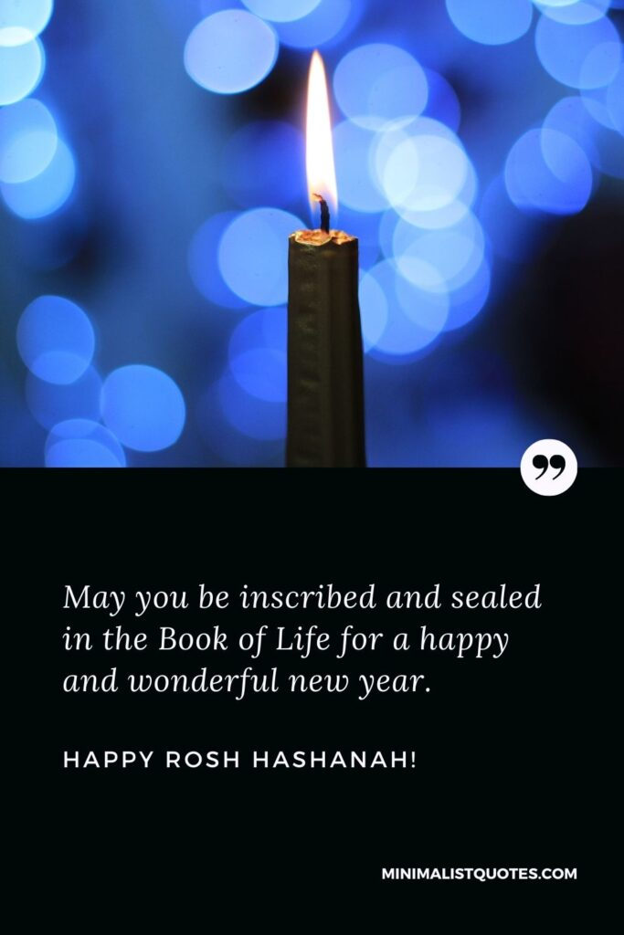 Jewish new year greetings: May you be inscribed and sealed in the Book of Life for a happy and wonderful new year. Happy Rosh Hashanah!